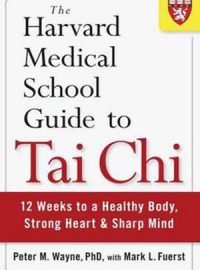 the-harvard-medical-school-guide-to-tai-chi-12-weeks-to-a-healthy-body-strong-heart-and-sharp-mind